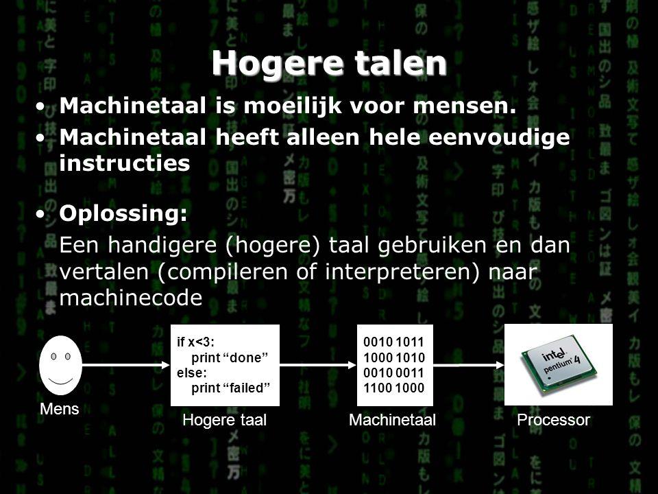 Hogere talen Machinetaal is moeilijk voor mensen. Machinetaal heeft alleen hele eenvoudige instructies Oplossing: Een handigere (hogere) taal gebruike