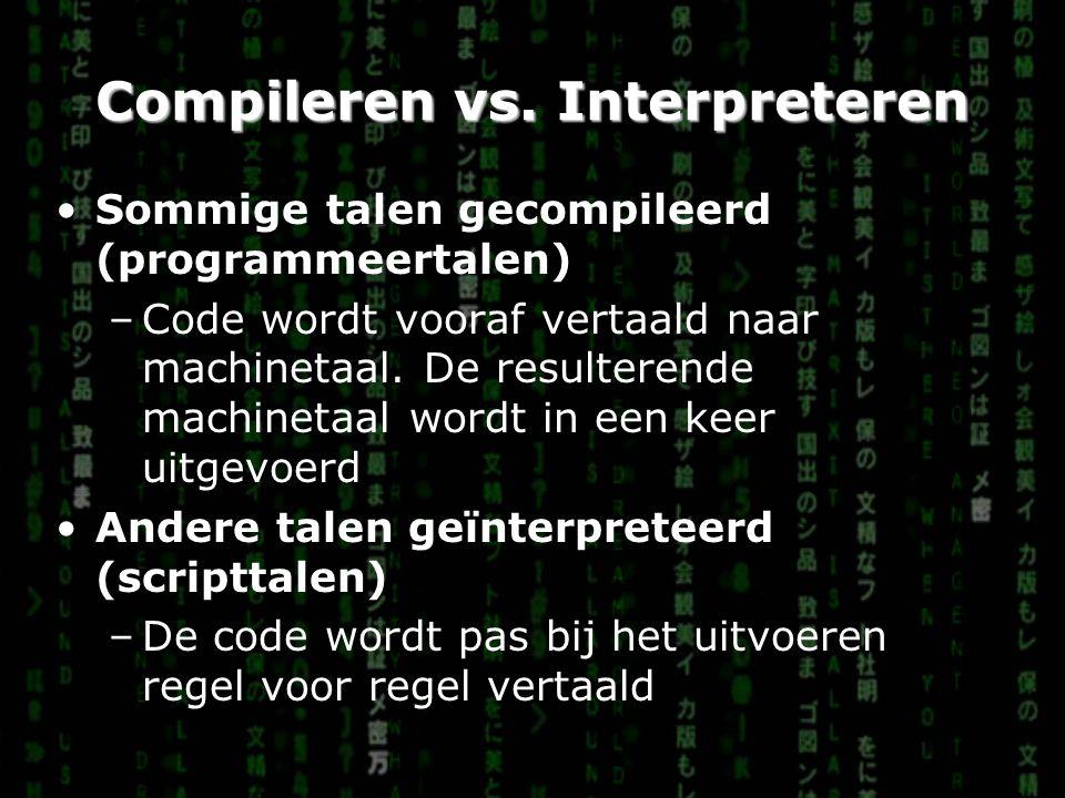 Compileren vs. Interpreteren Sommige talen gecompileerd (programmeertalen) –Code wordt vooraf vertaald naar machinetaal. De resulterende machinetaal w