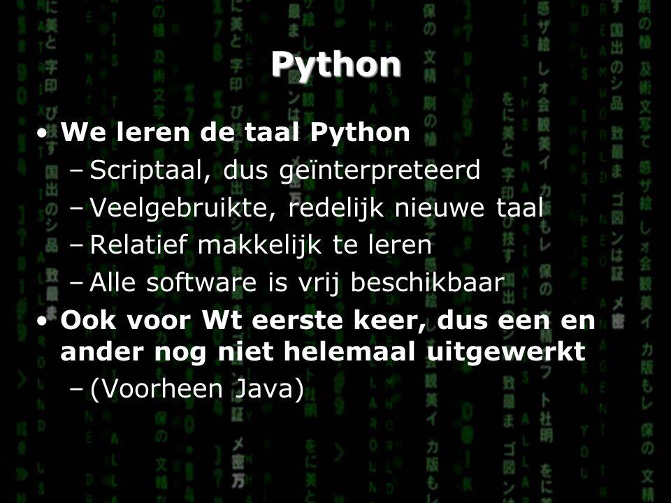 Python We leren de taal Python –Scriptaal, dus geïnterpreteerd –Veelgebruikte, redelijk nieuwe taal –Relatief makkelijk te leren –Alle software is vri