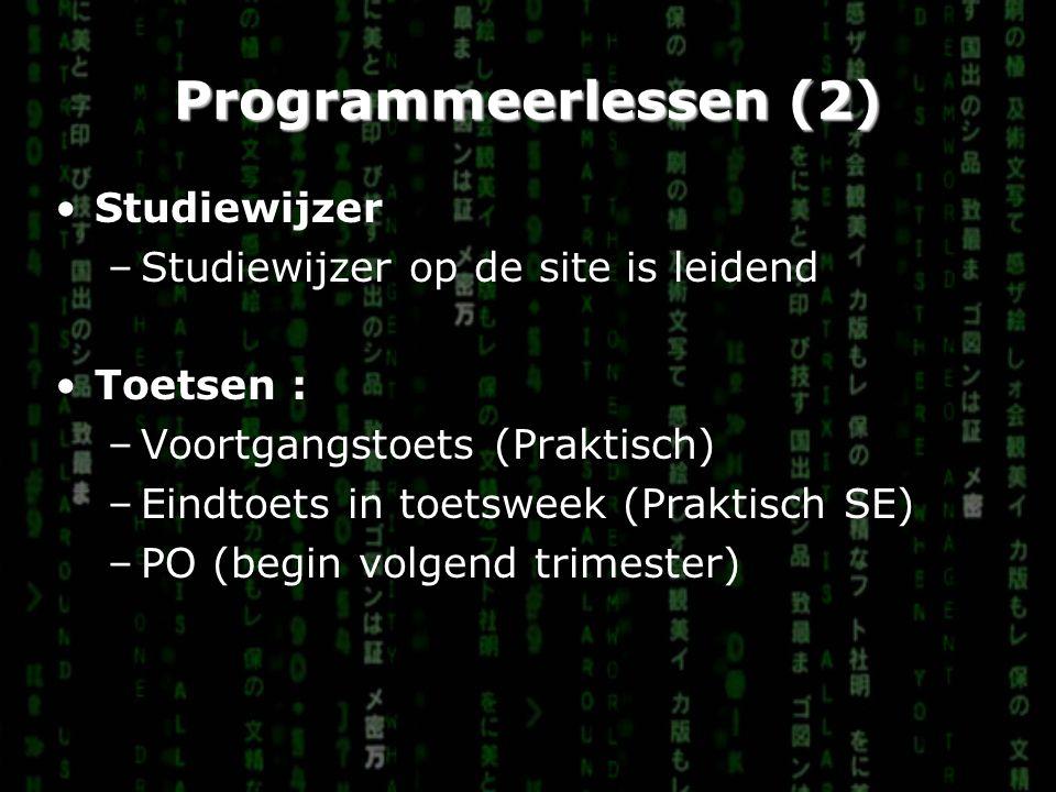 Programmeerlessen (2) Studiewijzer –Studiewijzer op de site is leidend Toetsen : –Voortgangstoets (Praktisch) –Eindtoets in toetsweek (Praktisch SE) –