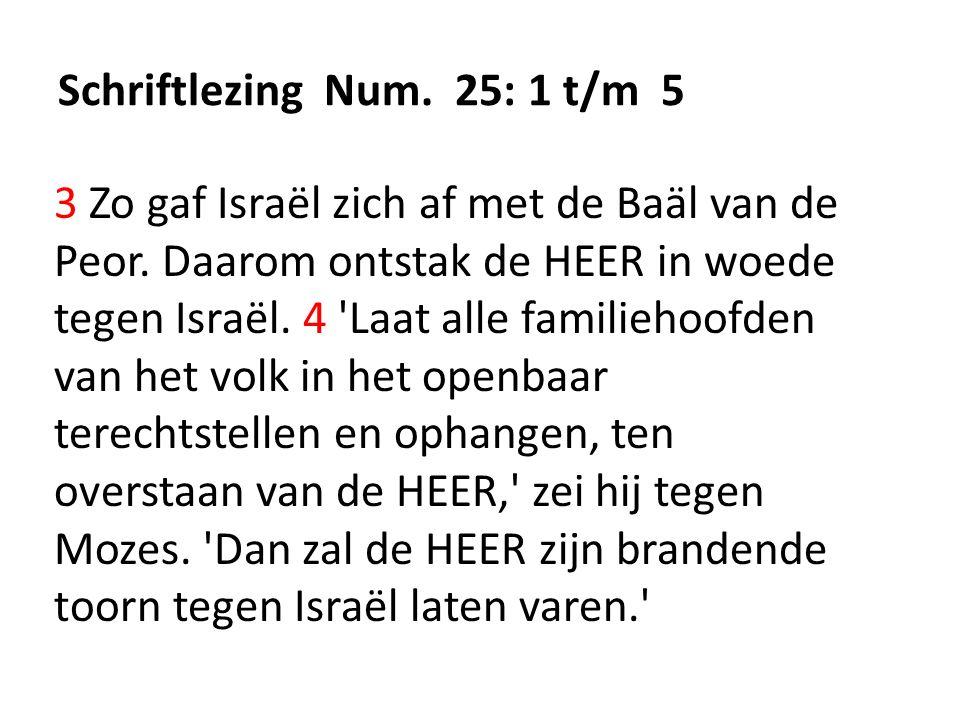 Schriftlezing Num. 25: 1 t/m 5 3 Zo gaf Israël zich af met de Baäl van de Peor.