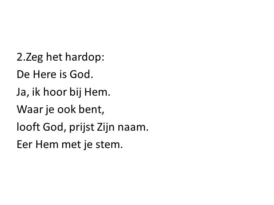 2.Zeg het hardop: De Here is God. Ja, ik hoor bij Hem.