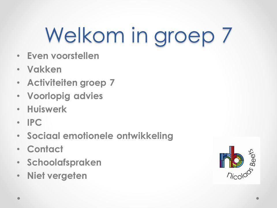 Welkom in groep 7 Even voorstellen Vakken Activiteiten groep 7 Voorlopig advies Huiswerk IPC Sociaal emotionele ontwikkeling Contact Schoolafspraken N