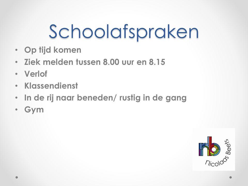 Schoolafspraken Op tijd komen Ziek melden tussen 8.00 uur en 8.15 Verlof Klassendienst In de rij naar beneden/ rustig in de gang Gym
