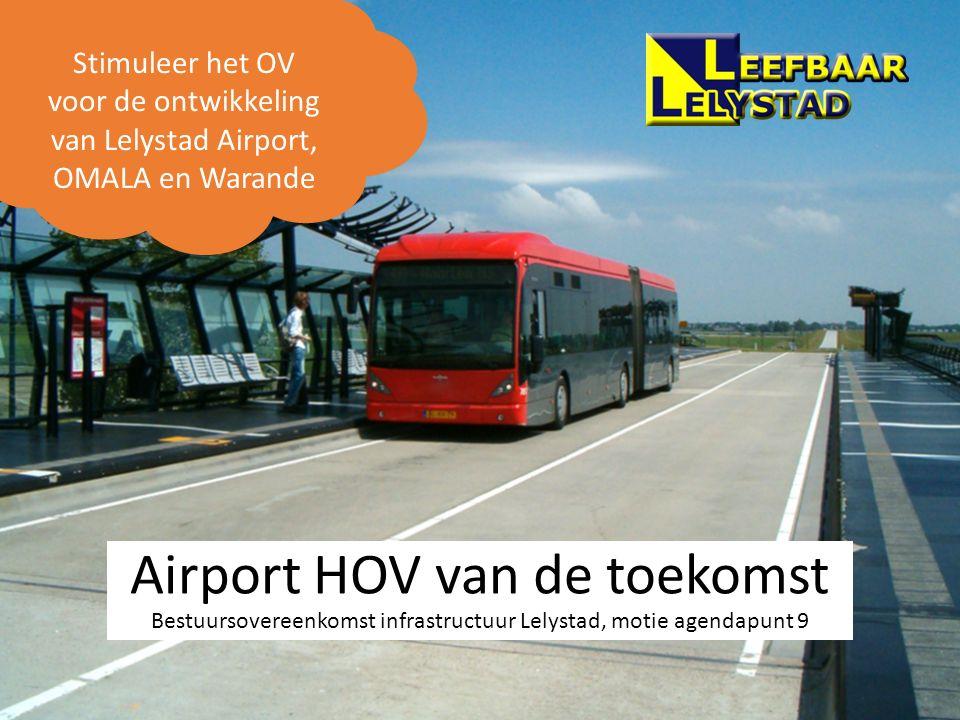 Airport HOV van de toekomst Bestuursovereenkomst infrastructuur Lelystad, motie agendapunt 9 Stimuleer het OV voor de ontwikkeling van Lelystad Airpor