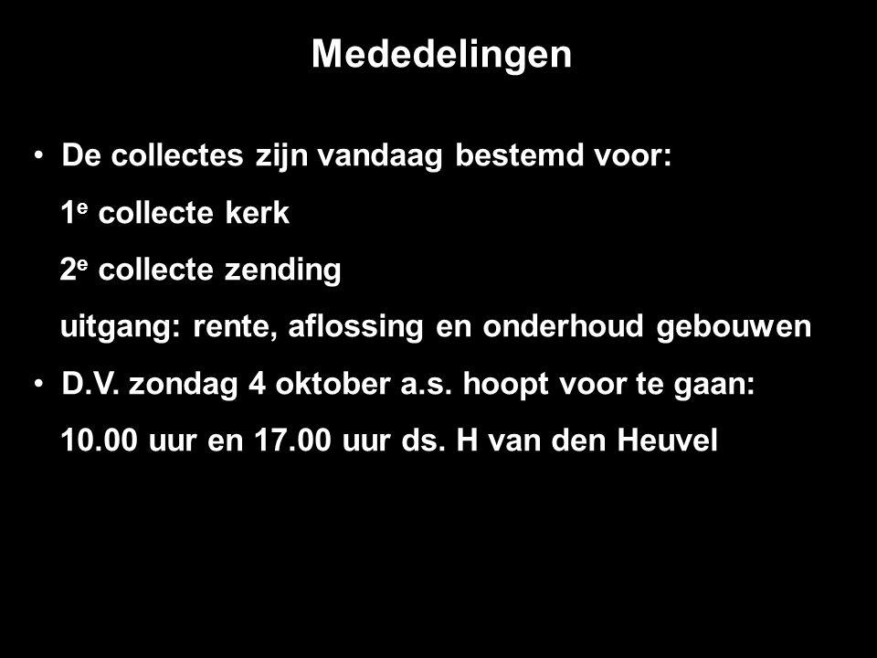 Mededelingen De collectes zijn vandaag bestemd voor: 1 e collecte kerk 2 e collecte zending uitgang: rente, aflossing en onderhoud gebouwen D.V.