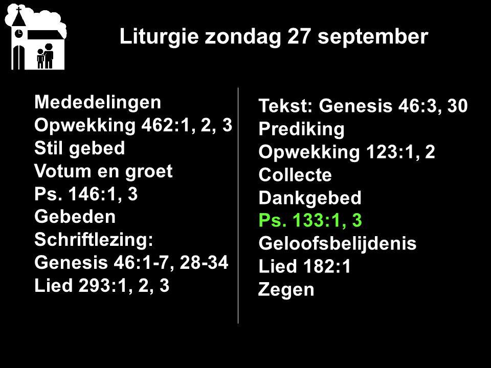 Liturgie zondag 27 september Mededelingen Opwekking 462:1, 2, 3 Stil gebed Votum en groet Ps.