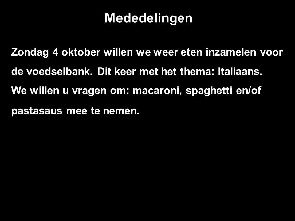 Mededelingen Zondag 4 oktober willen we weer eten inzamelen voor de voedselbank.