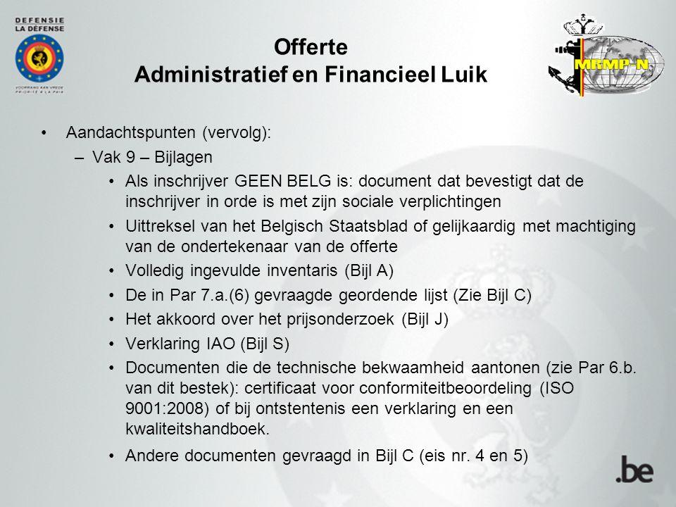 Offerte Administratief en Financieel Luik Aandachtspunten (vervolg): –Vak 9 – Bijlagen Als inschrijver GEEN BELG is: document dat bevestigt dat de ins
