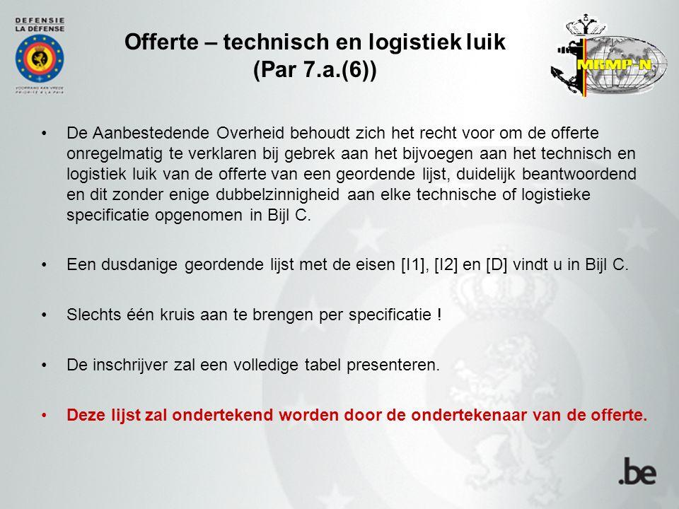 Offerte – technisch en logistiek luik (Par 7.a.(6)) De Aanbestedende Overheid behoudt zich het recht voor om de offerte onregelmatig te verklaren bij