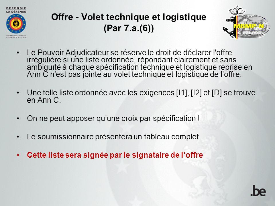 Offre - Volet technique et logistique (Par 7.a.(6)) Le Pouvoir Adjudicateur se réserve le droit de déclarer l'offre irrégulière si une liste ordonnée,