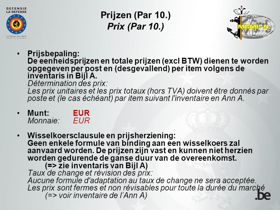 Prijzen (Par 10.) Prix (Par 10.) Prijsbepaling: De eenheidsprijzen en totale prijzen (excl BTW) dienen te worden opgegeven per post en (desgevallend)