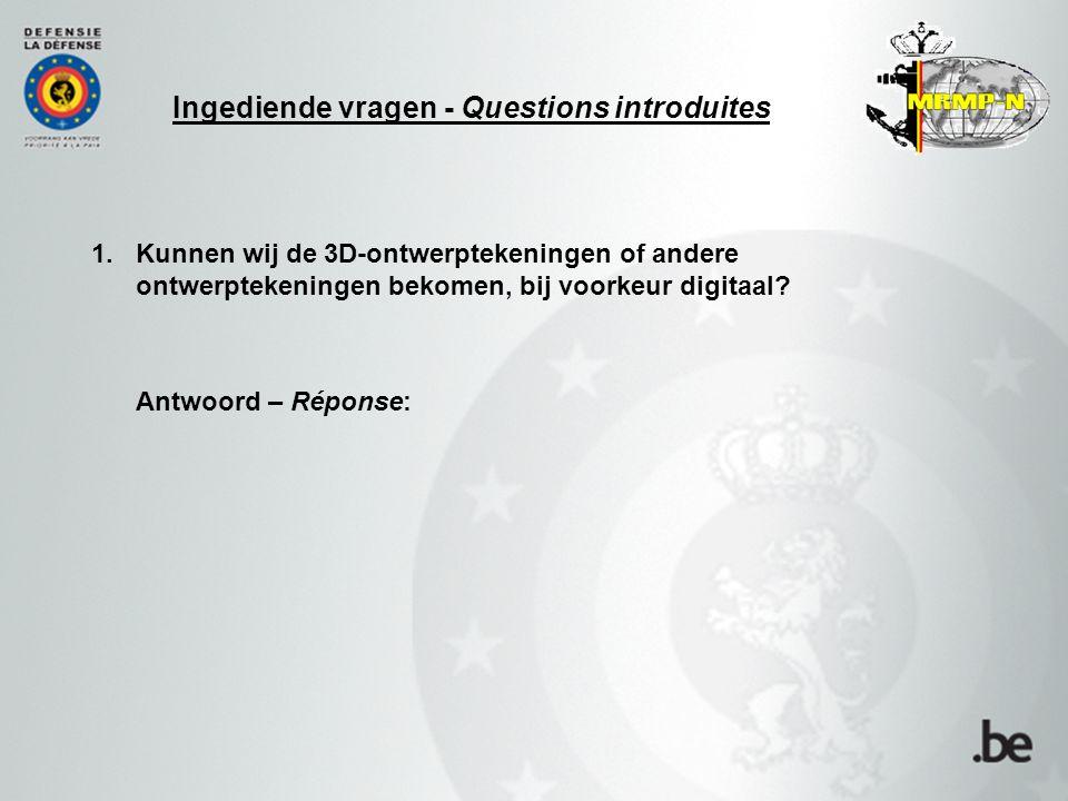 Ingediende vragen - Questions introduites 1.Kunnen wij de 3D-ontwerptekeningen of andere ontwerptekeningen bekomen, bij voorkeur digitaal? Antwoord –