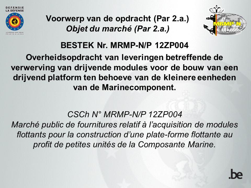 Voorwerp van de opdracht (Par 2.a.) Objet du marché (Par 2.a.) BESTEK Nr. MRMP-N/P 12ZP004 Overheidsopdracht van leveringen betreffende de verwerving
