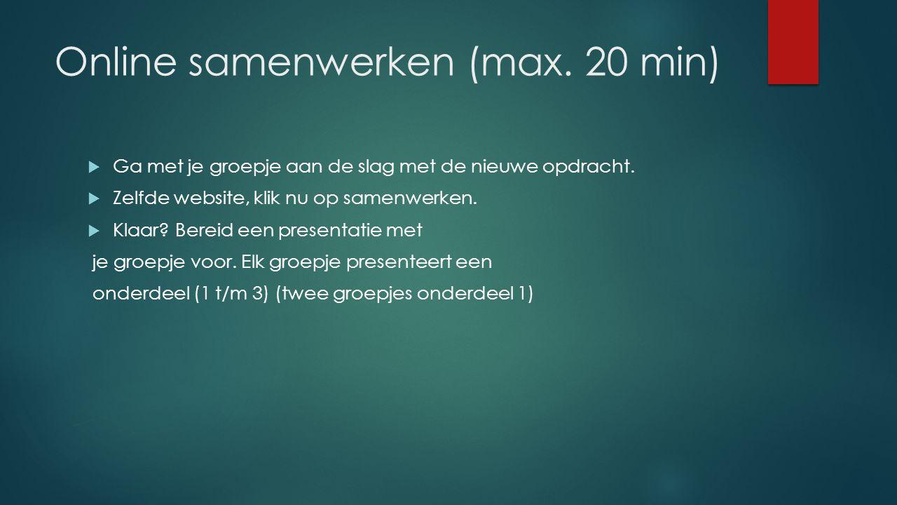 Online samenwerken (max. 20 min)  Ga met je groepje aan de slag met de nieuwe opdracht.