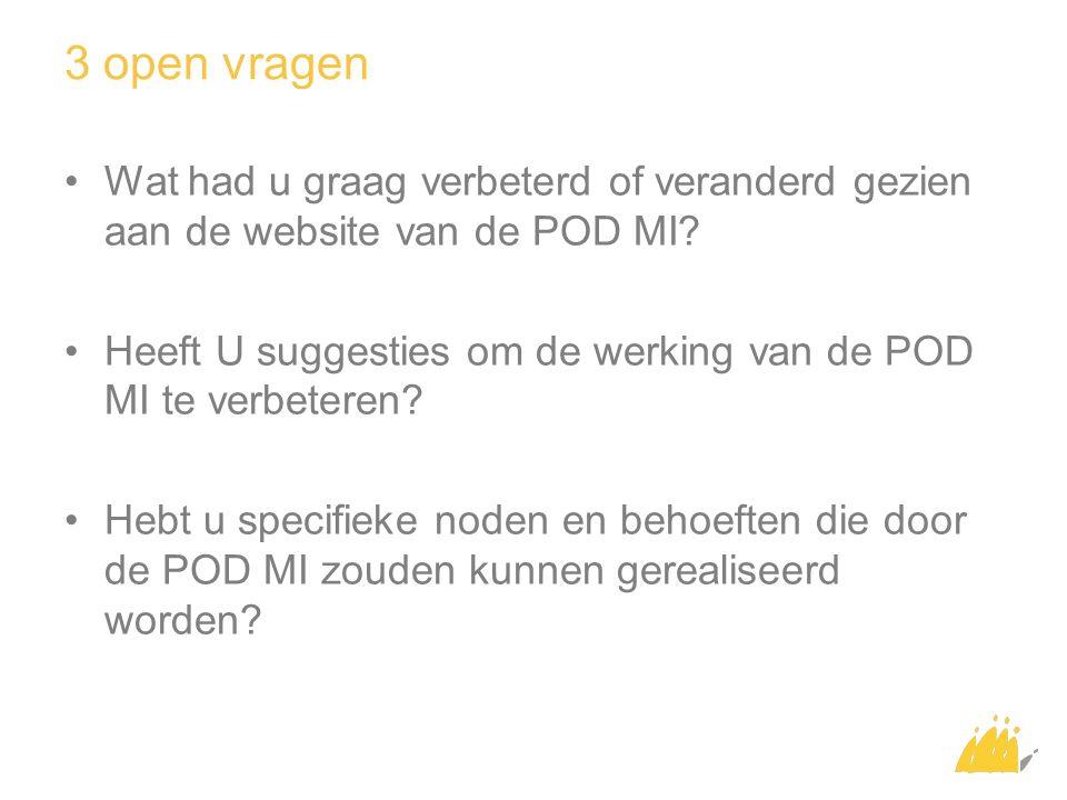3 open vragen Wat had u graag verbeterd of veranderd gezien aan de website van de POD MI? Heeft U suggesties om de werking van de POD MI te verbeteren