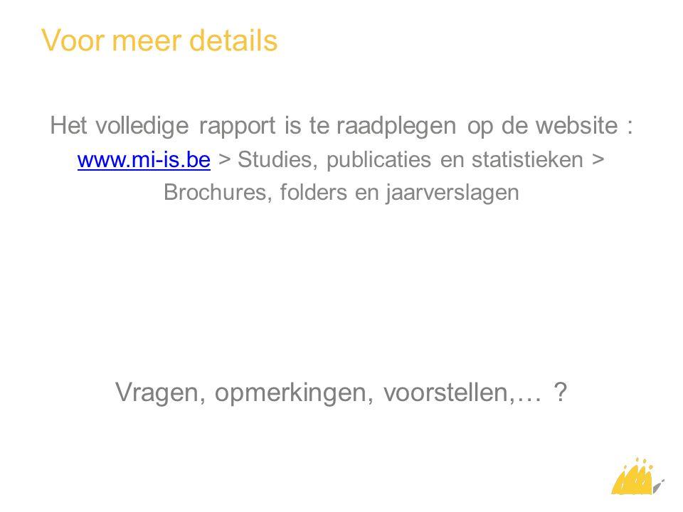 Voor meer details Het volledige rapport is te raadplegen op de website : www.mi-is.be > Studies, publicaties en statistieken > Brochures, folders en j