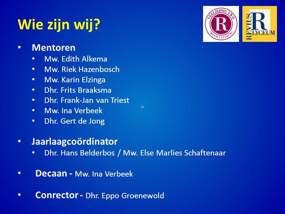 Wie zijn wij.Mentoren Mw. Edith Alkema Mw. Riek Hazenbosch Mw.