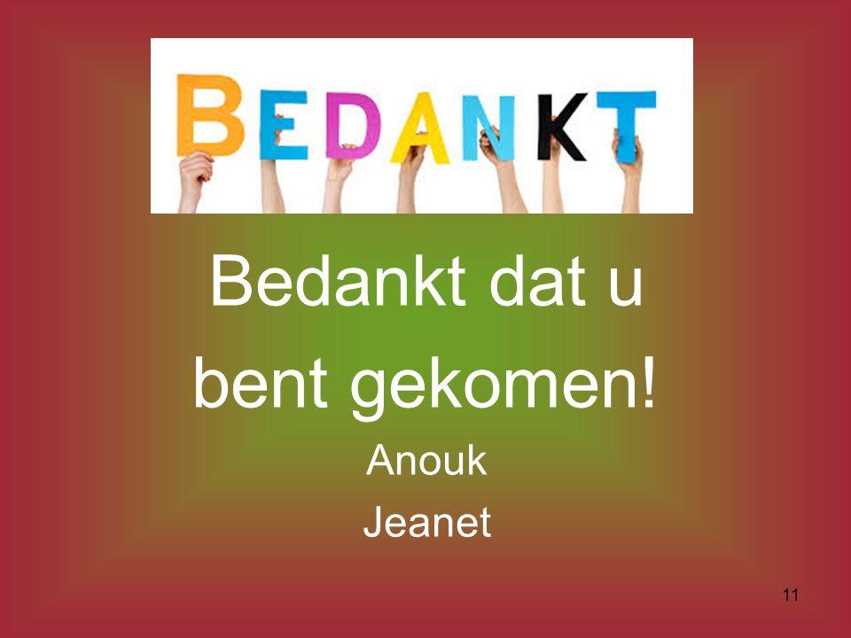 Bedankt dat u bent gekomen! Anouk Jeanet 11