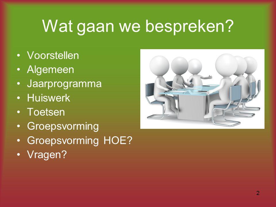 Wat gaan we bespreken? Voorstellen Algemeen Jaarprogramma Huiswerk Toetsen Groepsvorming Groepsvorming HOE? Vragen? 2