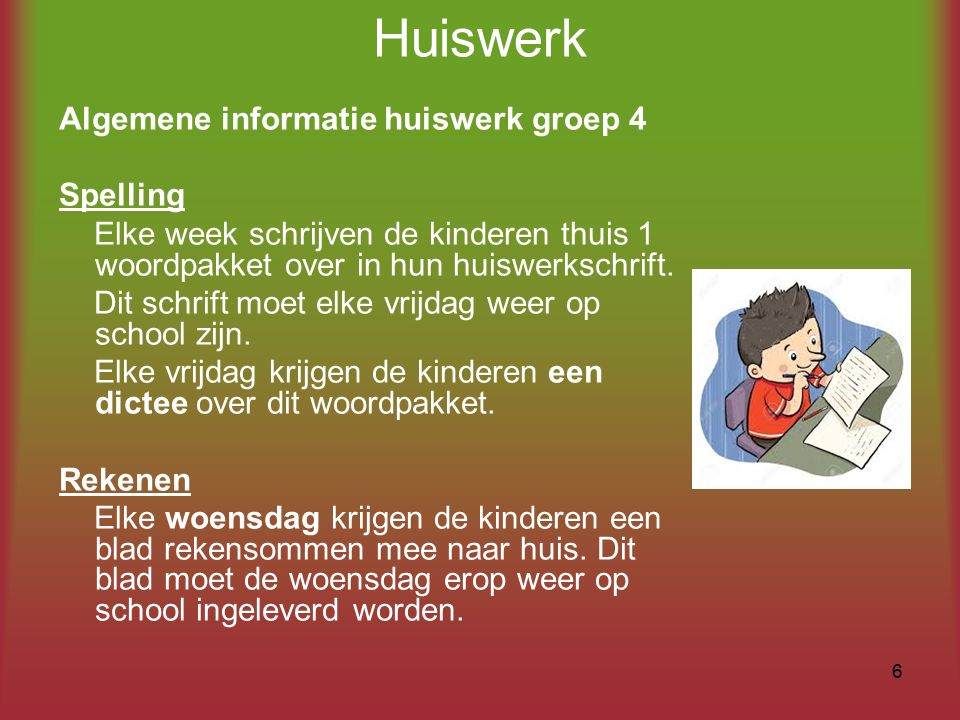 Huiswerk Algemene informatie huiswerk groep 4 Spelling Elke week schrijven de kinderen thuis 1 woordpakket over in hun huiswerkschrift. Dit schrift mo