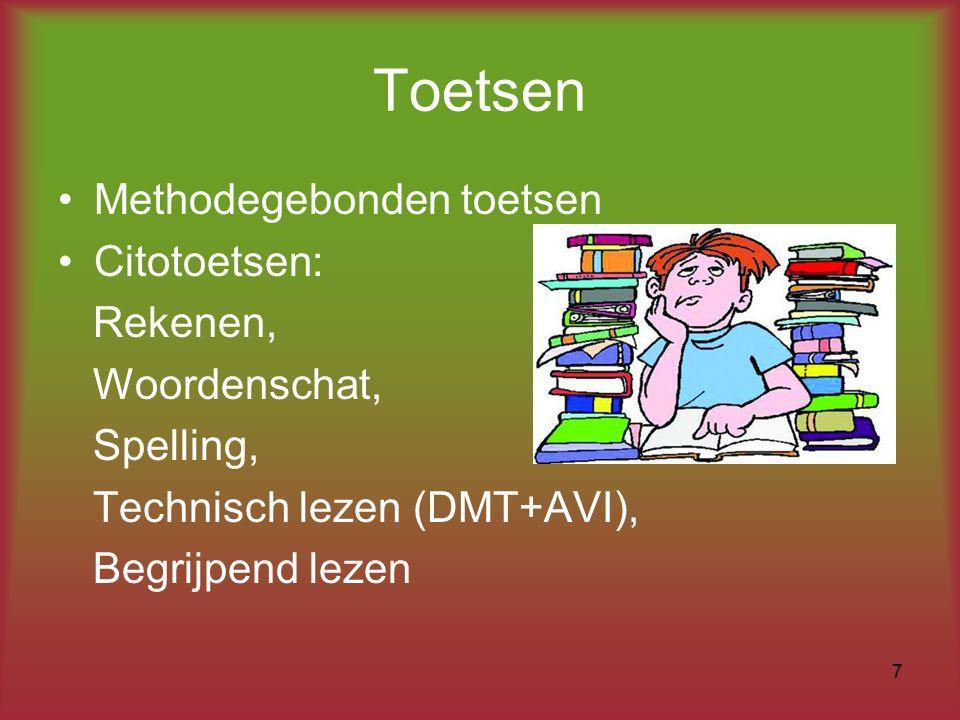 Toetsen Methodegebonden toetsen Citotoetsen: Rekenen, Woordenschat, Spelling, Technisch lezen (DMT+AVI), Begrijpend lezen 7