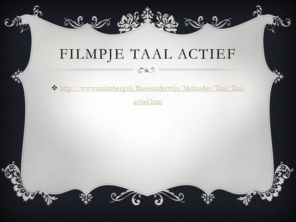 FILMPJE TAAL ACTIEF  http://www.malmberg.nl/Basisonderwijs/Methodes/Taal/Taal- actief.htm http://www.malmberg.nl/Basisonderwijs/Methodes/Taal/Taal- actief.htm