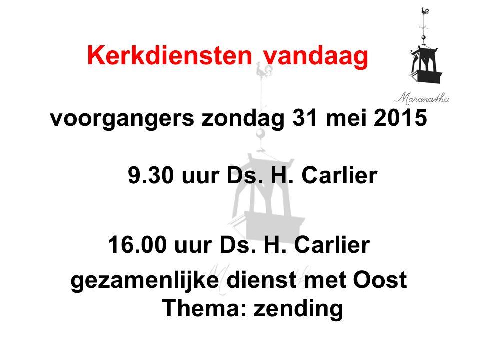 voorgangers zondag 31 mei 2015 9.30 uur Ds. H. Carlier 16.00 uur Ds.