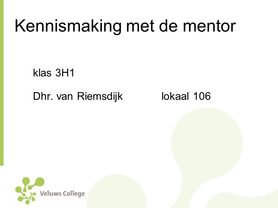 Kennismaking met de mentor klas 3H1 Dhr. van Riemsdijklokaal 106