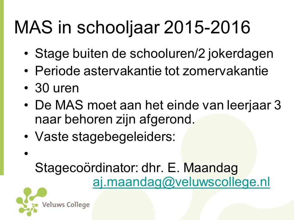 MAS in schooljaar 2015-2016 Stage buiten de schooluren/2 jokerdagen Periode astervakantie tot zomervakantie 30 uren De MAS moet aan het einde van leer