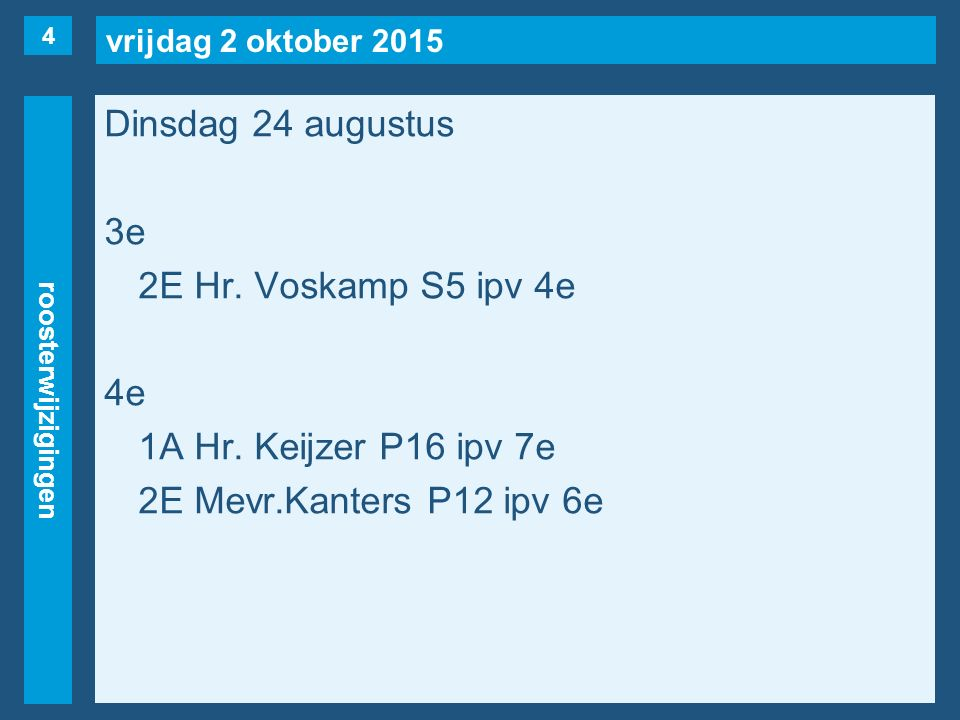 vrijdag 2 oktober 2015 Roosterwijzigingen Dinsdag 24 augustus 5e 6evrij1B, 1E, 2C, 2E(naar 4e) 7e vrij1A(naar 4e) 5