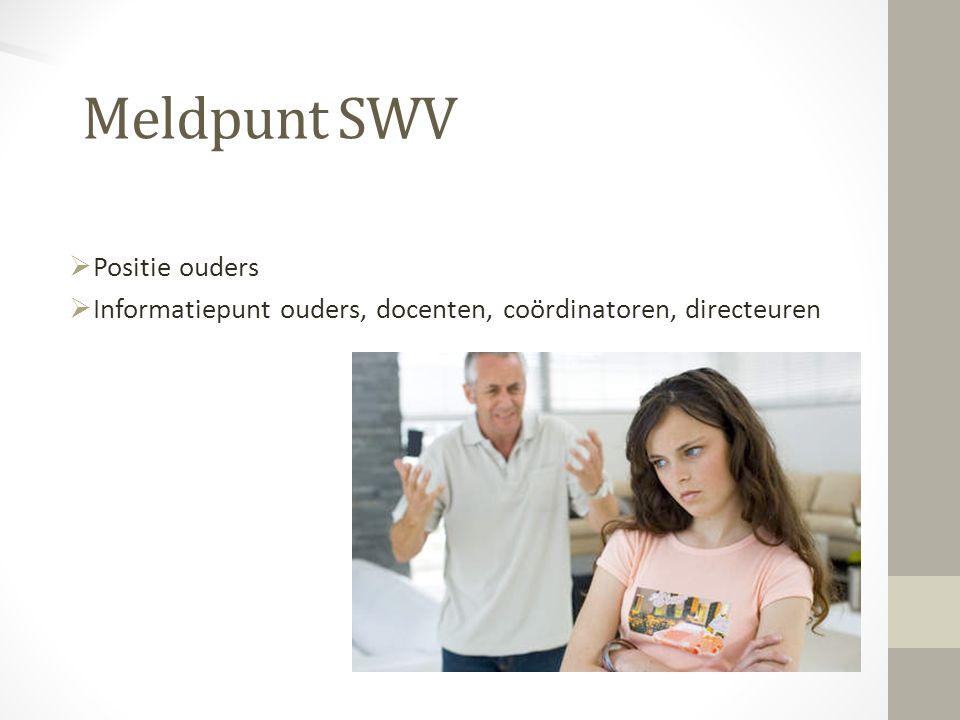 Meldpunt SWV  Positie ouders  Informatiepunt ouders, docenten, coördinatoren, directeuren