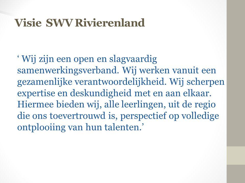 Visie SWV Rivierenland ' Wij zijn een open en slagvaardig samenwerkingsverband. Wij werken vanuit een gezamenlijke verantwoordelijkheid. Wij scherpen