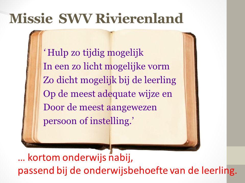 Missie SWV Rivierenland ' Hulp zo tijdig mogelijk In een zo licht mogelijke vorm Zo dicht mogelijk bij de leerling Op de meest adequate wijze en Door