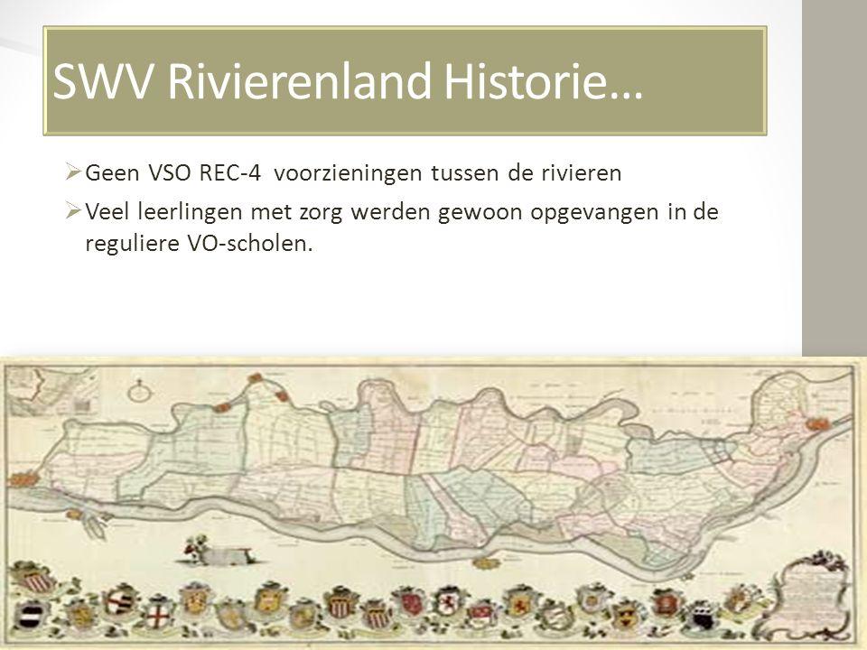 SWV Rivierenland Historie…  Geen VSO REC-4 voorzieningen tussen de rivieren  Veel leerlingen met zorg werden gewoon opgevangen in de reguliere VO-sc