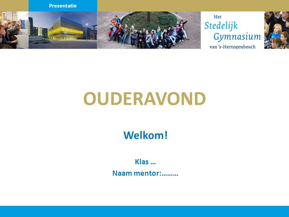 Klas … Naam mentor:……… Welkom! Presentatie OUDERAVOND