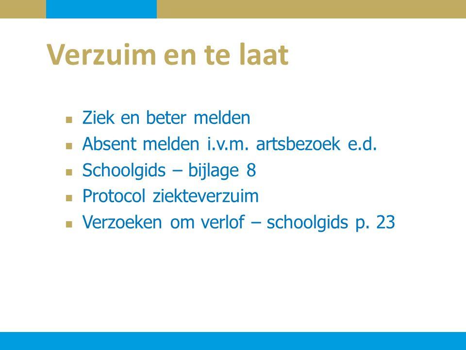 Ziek en beter melden Absent melden i.v.m. artsbezoek e.d. Schoolgids – bijlage 8 Protocol ziekteverzuim Verzoeken om verlof – schoolgids p. 23 Verzuim