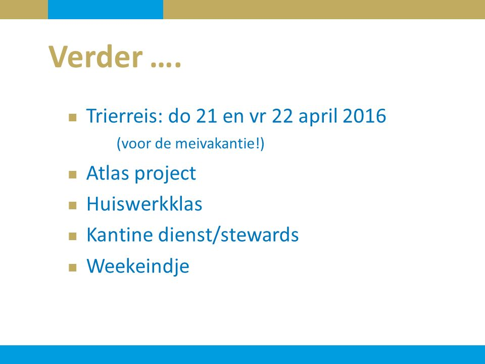 Verder …. Trierreis: do 21 en vr 22 april 2016 (voor de meivakantie!) Atlas project Huiswerkklas Kantine dienst/stewards Weekeindje