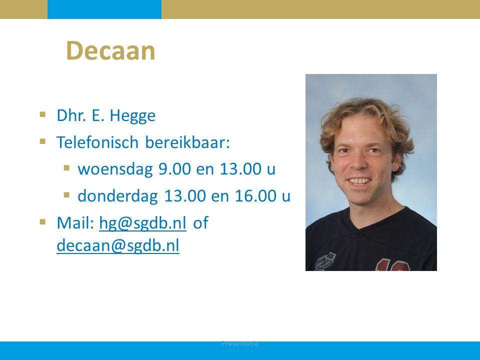 Decaan  Dhr. E. Hegge  Telefonisch bereikbaar:  woensdag 9.00 en 13.00 u  donderdag 13.00 en 16.00 u  Mail: hg@sgdb.nl of decaan@sgdb.nlhg@sgdb.n