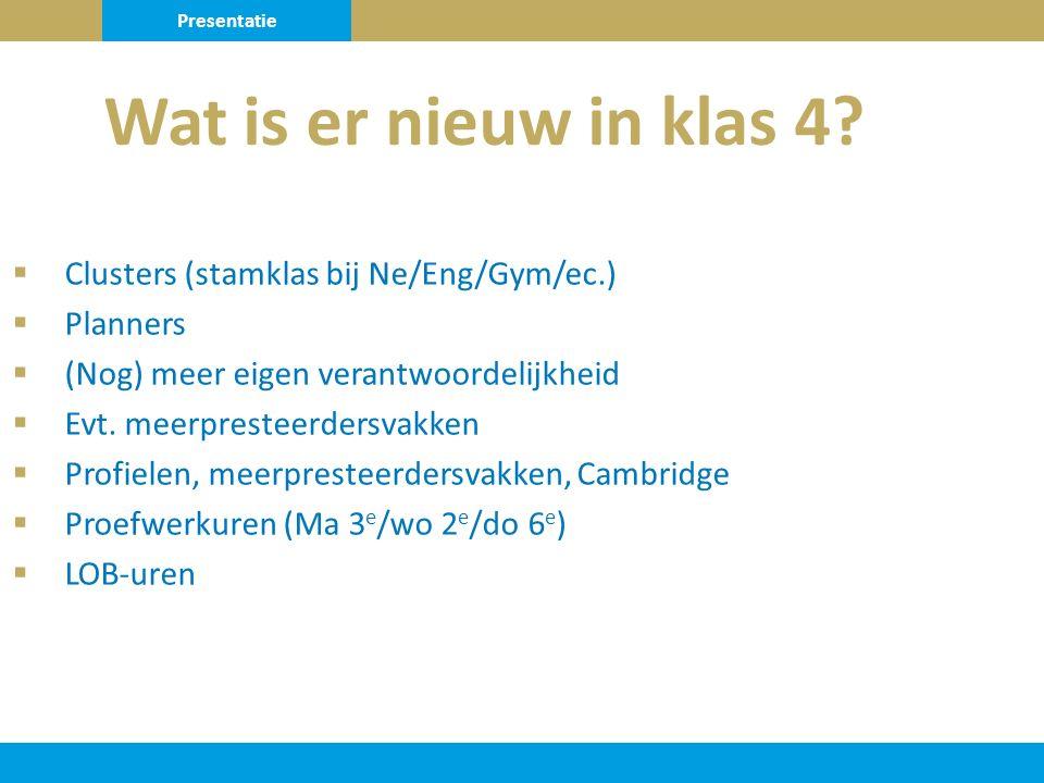  Clusters (stamklas bij Ne/Eng/Gym/ec.)  Planners  (Nog) meer eigen verantwoordelijkheid  Evt.