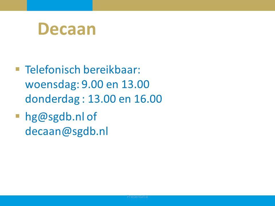 Decaan  Telefonisch bereikbaar: woensdag: 9.00 en 13.00 donderdag : 13.00 en 16.00  hg@sgdb.nl of decaan@sgdb.nl Presentatie