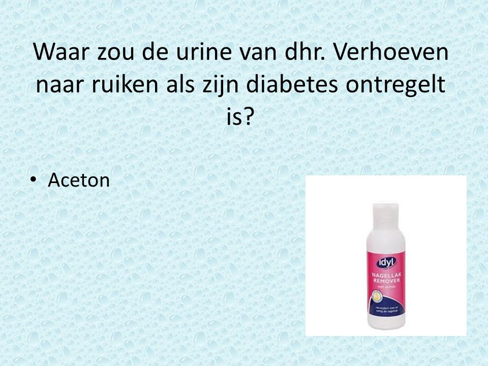 Waar zou de urine van dhr. Verhoeven naar ruiken als zijn diabetes ontregelt is? Aceton