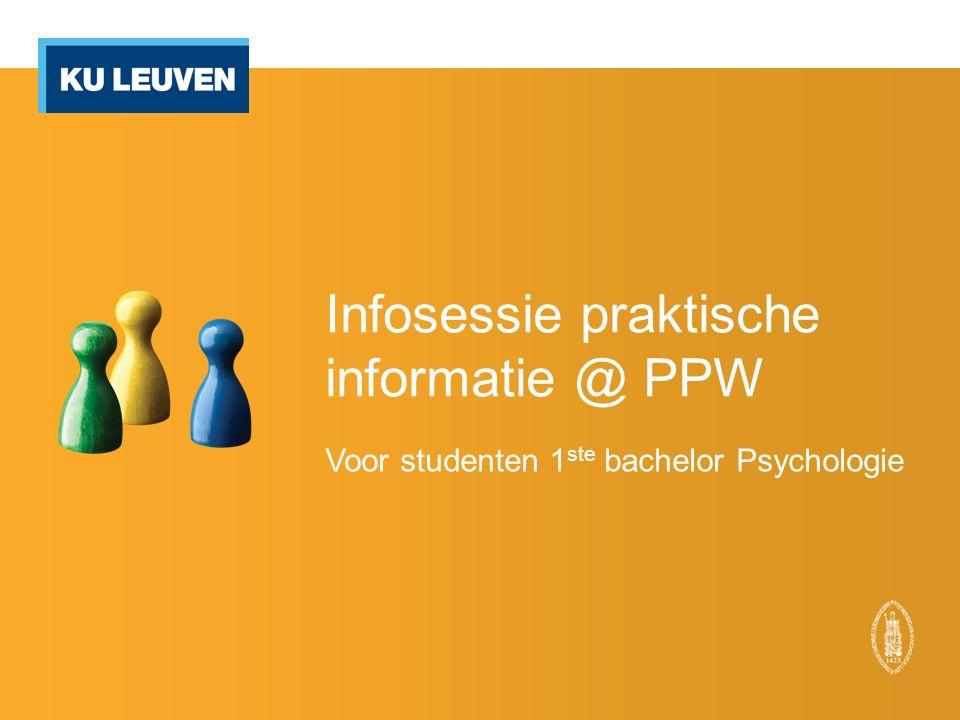 Infosessie praktische informatie @ PPW Voor studenten 1 ste bachelor Psychologie