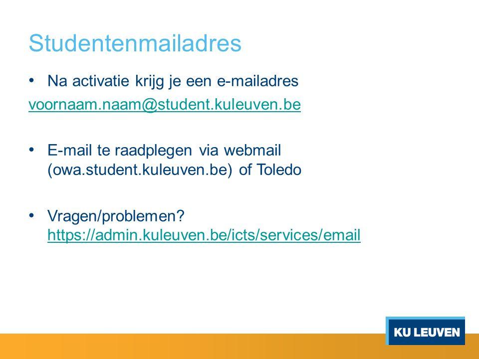 Studentenmailadres Na activatie krijg je een e-mailadres voornaam.naam@student.kuleuven.be E-mail te raadplegen via webmail (owa.student.kuleuven.be) of Toledo Vragen/problemen.