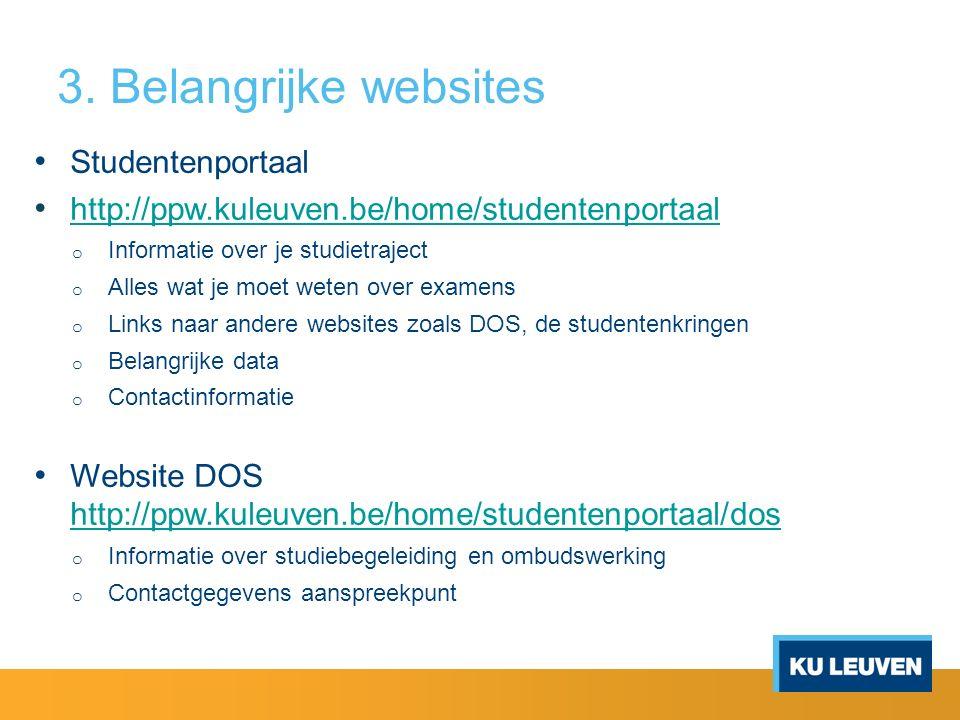 3. Belangrijke websites Studentenportaal http://ppw.kuleuven.be/home/studentenportaal o Informatie over je studietraject o Alles wat je moet weten ove