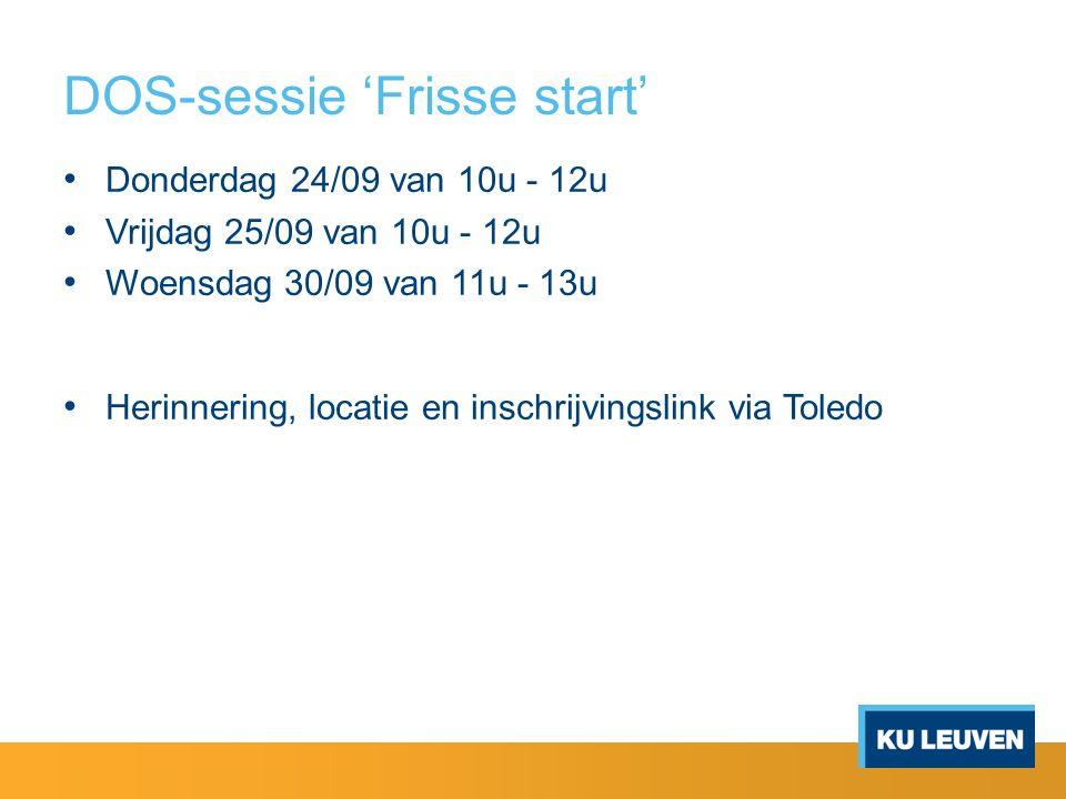 DOS-sessie 'Frisse start' Donderdag 24/09 van 10u - 12u Vrijdag 25/09 van 10u - 12u Woensdag 30/09 van 11u - 13u Herinnering, locatie en inschrijvingslink via Toledo
