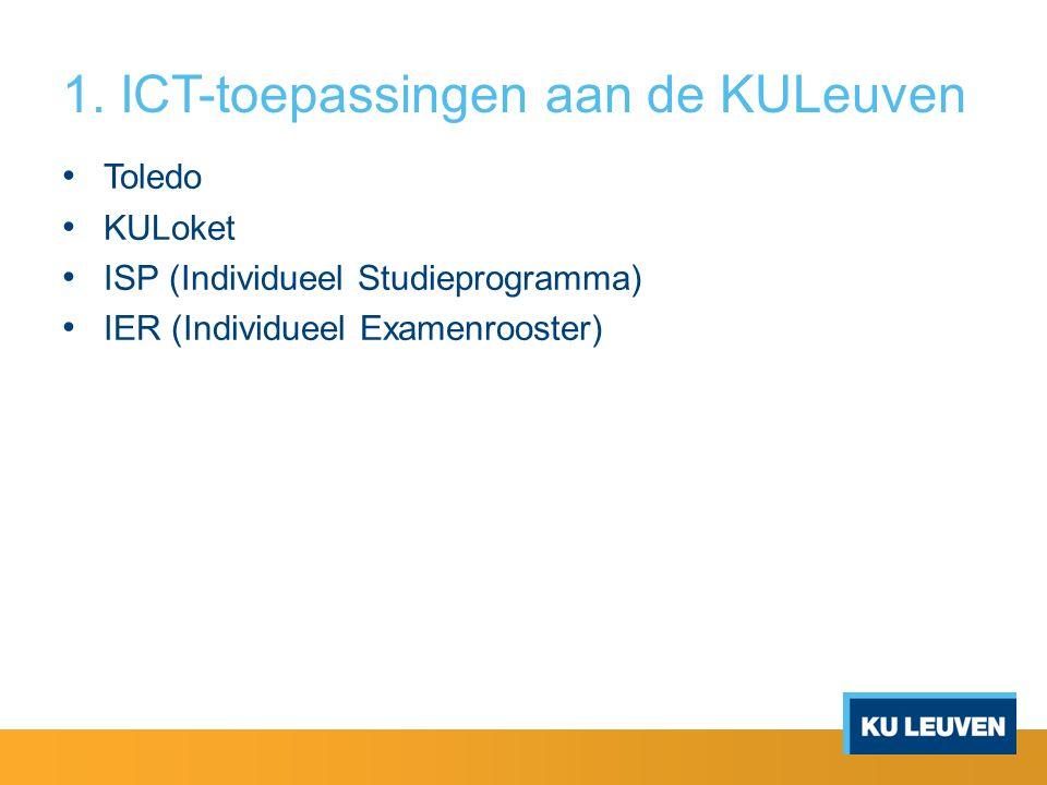 1. ICT-toepassingen aan de KULeuven Toledo KULoket ISP (Individueel Studieprogramma) IER (Individueel Examenrooster)