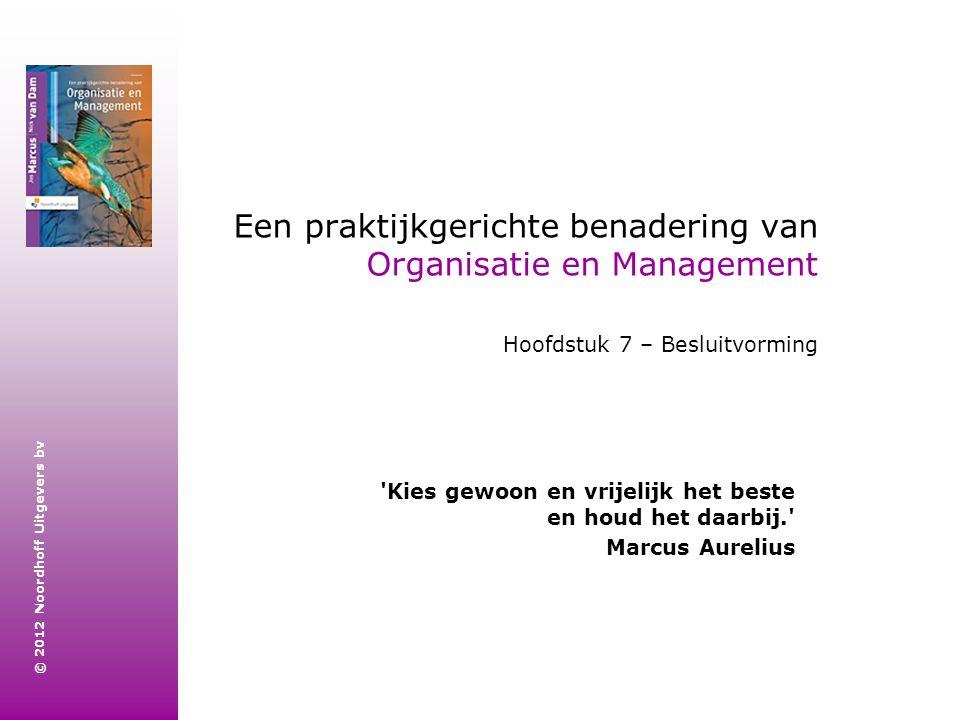 © 2012 Noordhoff Uitgevers bv Een praktijkgerichte benadering van Organisatie en Management Hoofdstuk 7 – Besluitvorming 'Kies gewoon en vrijelijk het