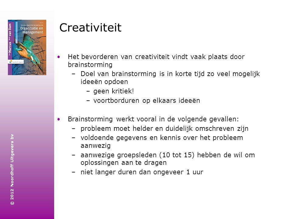 © 2012 Noordhoff Uitgevers bv Creativiteit Het bevorderen van creativiteit vindt vaak plaats door brainstorming –Doel van brainstorming is in korte ti