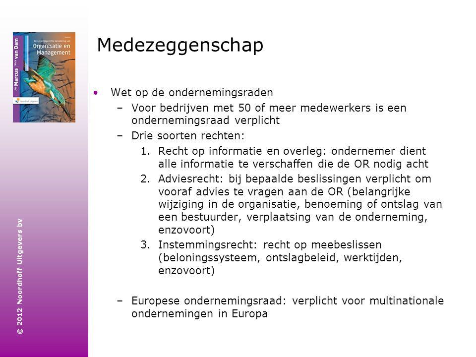 © 2012 Noordhoff Uitgevers bv Medezeggenschap Wet op de ondernemingsraden –Voor bedrijven met 50 of meer medewerkers is een ondernemingsraad verplicht